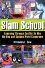 Slam School: Learning Through Conflict in the Hip-Hop and Spoken Word Classroom by Bronwen E. Low (Paperback, 2011)
