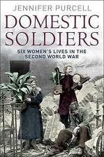 Domestic Soldiers: Six Women's Lives in the Second World War