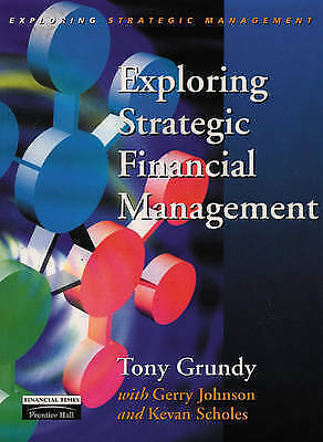 Exploring Strategic Financial Management by Kevan Scholes, Tony Grundy...