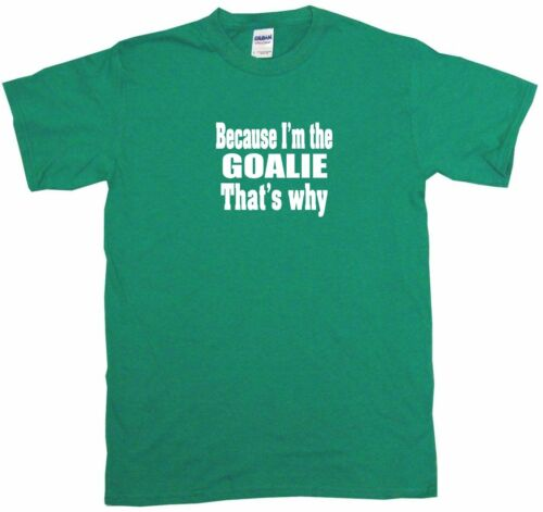 Because I/'m The Goalie That/'s Why Kids Tee Shirt Pick Size Color 2T-XL