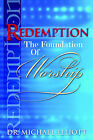 Redemption the Foundation of Worship by Mike Elliott (Paperback, 2004)