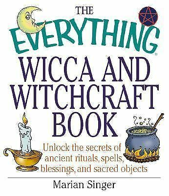 The Everything Wicca and Witchcraft Book: Unlock the Secrets of Ancient Rituals,