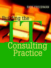 Building the IT Consulting Practice by Rick Freedman (Paperback, 2002)