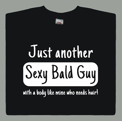 Funny Sexy Bald Guy T-shirt  with a Body Like Mine Who Needs Hair Mens Gift
