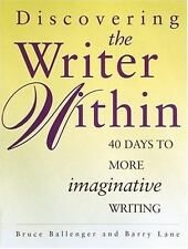 Discovering the Writer Within: 40 Days to More Imaginative Writing Ballenger, B