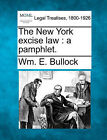 The New York Excise Law: A Pamphlet. by Wm E Bullock (Paperback / softback, 2010)