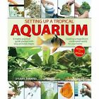 Setting Up a Tropical Aquarium: A Highly Practical Guide Packed with Easy Pictorial Stages Creating a Magnificent Underwater World for Your Home by Stuart Thraves (Paperback, 2015)