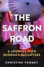 The Saffron Road: A Journey with Buddha's Daughters by Christine Toomey (Paperback, 2015)