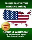 Common Core Writing Narrative Writing Grade 3 Workbook: 100 Guided Creative Writing Exercises and Prompts by Common Core Division Test Master Press (Paperback / softback, 2013)