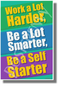 Work-a-Lot-Harder-Be-a-Lot-Smarter-Be-a-Self-Starter-NEW-Classroom-POSTER