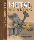 Metal Working: Real World Know-how You Wish You Learned in High School by Fox Chapel Publishing (Paperback, 2011)