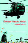 Thirteen Ways to Water and Other Stories by Bruce Holland Rogers (Paperback / softback, 2004)