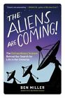 The Aliens Are Coming!: The Extraordinary Science Behind Our Search for Life in the Universe by Ben Miller (Paperback / softback, 2016)