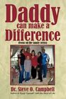 Daddy Can Make a Difference 9781434328335 by Steve O. Campbell Book