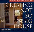 Creating the Not So Big House by Sarah Susanka (Hardback, 2000)