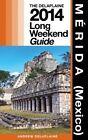 Merida (Mexico): Delaplaine's 2014 Long Weekend Guide by Andrew Delaplaine (Paperback / softback, 2013)