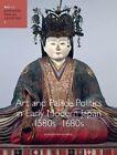 Art and Palace Politics in Early Modern Japan, 1580s-1680s by Elizabeth Lillehoj (Hardback, 2011)