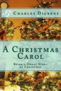 A Christmas Carol : Being a Ghost Story of Christmas by Charles Dickens... 9781494206246   eBay