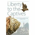 Liberty to the Captives: Freedom from Islam and Dhimmitude Through the Cross by Senior Research Fellow Mark Durie (Paperback / softback, 2013)