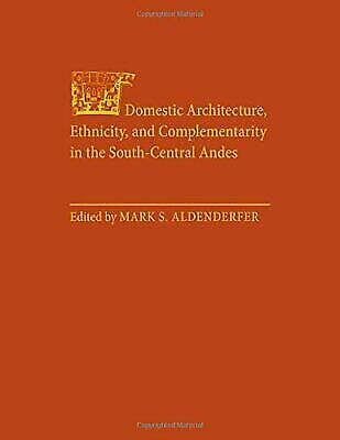 Domestic Architecture, Ethnicity, and Complementarity in the  South-Central Ande