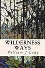 Wilderness Ways by William J Long (Paperback / softback, 2015)