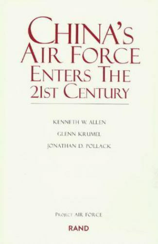 China's Air Force Enters the 21st Century (Project Air Force) Allen, Kenneth W.