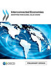 Interconnected Economies: Benefiting from Global Value Chains (Preliminary Version) by Organization for Economic Co-operation and Development (OECD) (Paperback, 2013)