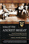 Way of the Ancient Healer: Sacred Teachings from the Philippine Ancestral Traditions by Virgil J. Mayor Apostol (Paperback, 2011)