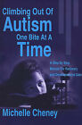 Climbing Out of Autism One Bite at a Time: A Step by Step Manual for Recovery and Developmental Gain by Michelle Cheney (Paperback / softback, 2001)
