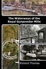 Waterways of the Royal Gunpowder Mills by Richard Thomas (Paperback / softback, 2013)