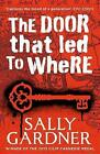 The Door That Led to Where by Sally Gardner (Paperback, 2015)