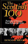 The Scottish 100: Portraits of History's Most Influential Scots by Duncan A. Bruce (Paperback, 2001)