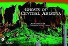Ghosts of Central Arizona by Heather Woodward (Paperback, 2010)