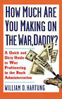 How Much are You Making on the War, Daddy?: A Quick and Dirty Guide to War Profiteering in the Bush Administration by William D. Hartung (Paperback, 2003)