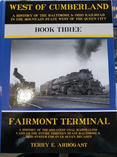 B/&O BALTIMORE /& OHIO WEST OF CUMBERLAND BOOK 3 FAIRMONT TERMINAL TERRY ARBOGAST