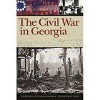 The Civil War in Georgia: A New Georgia Encyclopedia Companion by University of Georgia Press (Hardback, 2011)