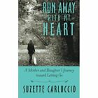 Run Away with My Heart: A Mother and Daughter's Journey Toward Letting Go by Suzette Carluccio (Paperback / softback, 2014)