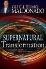 Supernatural Transformation by Guillermo Maldonado (Paperback / softback, 2014)