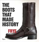 Frye: The Boots That Made History by Marc Krystal, James Taylor (Hardback, 2013)