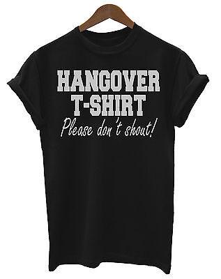 Hangover T-shirt Please Dont Shout Funny Unisex Ladies Mens T-Shirt Fashion Gift