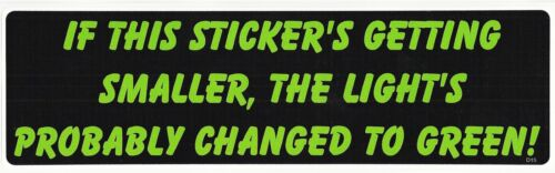 """/""""IF THIS STICKER/'S GETTING SMALLER.../""""New BUMPER STICKER//DECAL car novelty funny"""