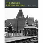 The English Railway Station by Steven Parissien (Hardback, 2014)