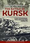 Battle of Kursk: Controversial and Neglected Aspects by Valeriy Zamulin, Stuart Britton (Hardback, 2017)