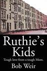 Ruthie's Kids: Tough Love from a Tough Mom by Bob Weir (Paperback / softback, 2002)
