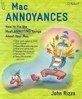 Annoyances: Mac Annoyances : How to Fix the Most Annoying Things about Your Mac by John Rizzo (2004, Paperback)