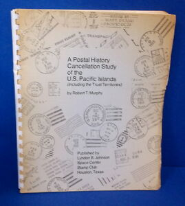 A POSTAL HISTROY CANCELLATION STUDY OF THE US PACIFIC ISLANDS BY ROBERT MURPHY