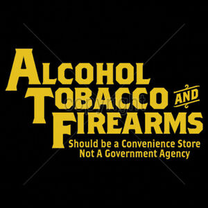 cdf80529 ATF Alcohol Tobacco & Firearms Should Be A Convenience Store Funny T ...