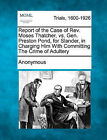Report of the Case of REV. Moses Thatcher, vs. Gen. Preston Pond, for Slander, in Charging Him with Committing the Crime of Adultery by Anonymous (Paperback / softback, 2011)