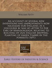 An Account of Several New Inventions and Improvements Now Necessary for England, in a Discourse by Way of Letter to the Earl of Marlborough, Relating to Building of Our English Shipping, Planting of Oaken Timber in the Forrests (1691) by William Petty (Paperback / softback, 2010)