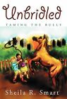 Unbridled: Taming the Bully by Sheila R. Smart (Hardback, 2011)